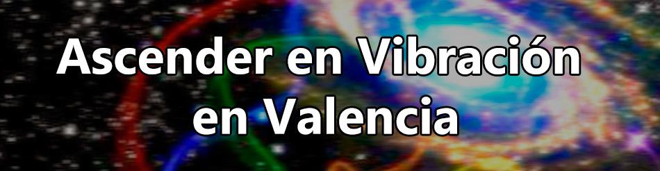 Conoce todo sobre ascender en vibración en Valencia